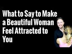 What to Say to Make a Beautiful Woman Feel Attracted to You - YouTube