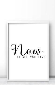 Inspirational words wall art print Now is all you have, Minimalist typography decor