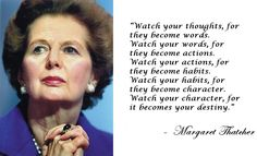 margaret thatcher - watch your thoughts Best Inspirational Quotes, Best Quotes, Motivational Quotes, The Words, Quotable Quotes, Wisdom Quotes, Triumph Quotes, Famous Historical Quotes, Margaret Thatcher Quotes