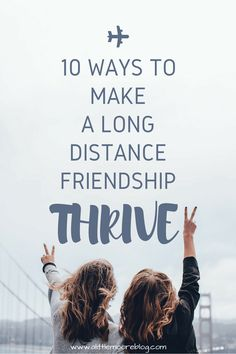 10 Ways to Make a Long Distance Friendship Thrive