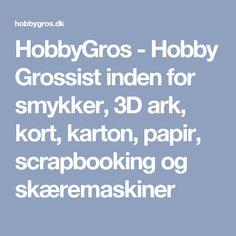HobbyGros - Hobby Grossist inden for smykker, 3D ark, kort, karton, papir, scrapbooking og skæremaskiner