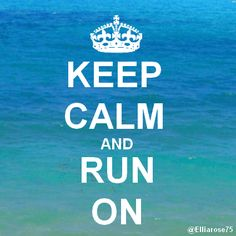 Keep Calm and Run On is my motivation in life!