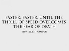 Hunter S. Thompson -- ...I'm pretty sure this is an inaccurate representation or the correlation of these two variables. Should be more like an exponential increase of fear as speed increases. Just saying.
