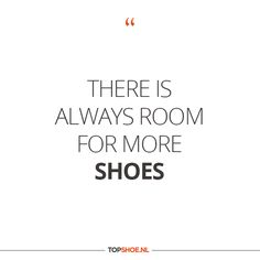 There is always room for more shoes! #shoes #quote
