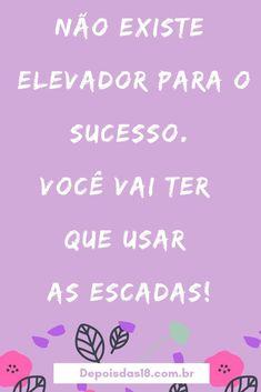 Não existe elevador para o sucesso. Você vai ter que usar as escadas! #frases #motivação #frasesmotivacionais #pensamentos
