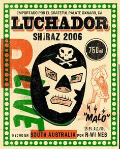 2006 Luchador Shiraz by Luchador (print labels for bottles ) Wrestling Posters, Mexican Wrestler, Catch, The Sporting Life, Tattoo Graphic, Mexican Designs, Visual Diary, Arts Ed, Mexican Art