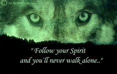 If yo protect the wolves, their spirit will walk with you forever.