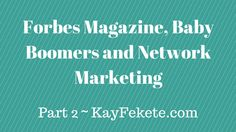 What does Forbes Magazine have to say about Baby Boomers and Network Marketing?…