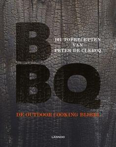 BBQ de outdoor cooking bijbel - Peter De Clercq   Het meest volledige boek over barbecue ooit.
