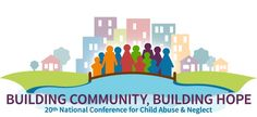 Building Community, Building Hope: Twentieth National Conference for Child Abuse and Neglect