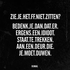Remember that somewhere pulling, an idiot stands at a door, that you have to push Words Quotes, Wise Words, Sayings, Best Quotes, Funny Quotes, Awesome Quotes, Funny Humor, Dutch Quotes, Happy Thoughts