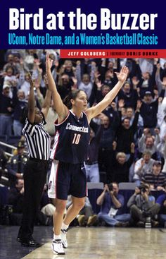Bird at the Buzzer: UConn, Notre Dame, and a Women's Basketball Classic- this is when I fell in love with UConn