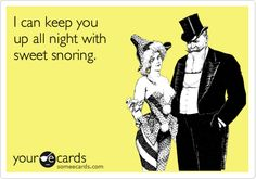 """I can keep you up all night with sweet #snoring""... sounds threatening ! #Ecards"