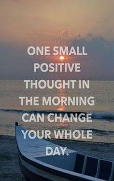 Something to think about as the sun rises . . . One small positive thought in the morning can change your whole day. #sunrise #quote