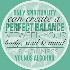 The Official MFI® Blog Quote of the Day: 'Only spirituality can create a perfect balance between your body, soul and mind.' - His Holiness Younus AlGohar