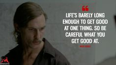Life is-barely-long-enough-to-get-good-at-one-thing.-So-be-careful-what-you-get-good-at.