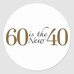 Shop 60 Is The New 40 Classic Round Sticker created by worldsfair. 70th Birthday Parties, Birthday Wishes, Themes Themes, Girls Weekend, Menu Cards, Round Stickers, Free Paper, Custom Stickers, Event Planning