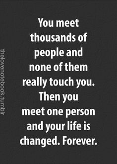 Then you meet that special person and your life is changed forever...