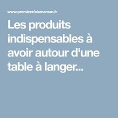 Les produits indispensables à avoir autour d'une table à langer...