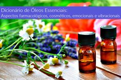 Dicionário de Óleos Essenciais Aspectos farmacológicos, cosméticos, emocionais e vibracionais