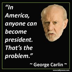 George Carlin Quote: http://www.daftynews.com/george-carlin-quotes/