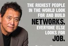 """The richest people in the world look for and build networks. Everyone else looks for job."" Robert Kiyosaki, author of ""Rich Dad Poor Dad"" etc. About Employment. QuotesGram #MindsetSayings"