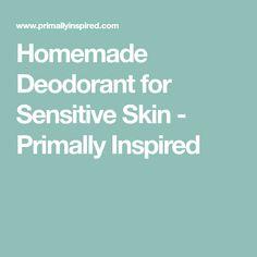 Homemade Deodorant for Sensitive Skin - Primally Inspired