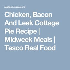 Chicken, Bacon And Leek Cottage Pie Recipe   Midweek Meals   Tesco Real Food