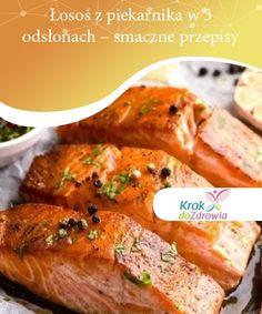 Łosoś z piekarnika w 3 odsłonach - smaczne przepisy   Łosoś z piekarnika to pyszny sposób na rozszerzenie diety o zdrowe kwasy tłuszczowe. Poznaj 3 przepisy, które odmienią Twój codzienny jadłospis! Nutella, Food And Drink, Pork, Healthy Recipes, Chicken, Cooking, Diet, Food, Fish