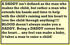 I love this as a definition for the differences between a donor, a father and a Daddy…