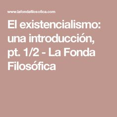 El existencialismo: una introducción, pt. 1/2 - La Fonda Filosófica