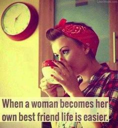 Girl Power! When a woman becomes her own best friend, life is easier.
