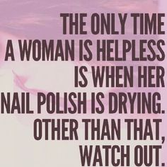#Woman #Helpless #NailPolish #quote