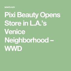 Pixi Beauty Opens Store in L.A.'s Venice Neighborhood – WWD