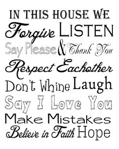 House Rules   Forgive , Listen ,Say Please and thank you   respect eachother dont whine laugh say i love you make mistakes believe in faith Hope