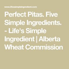 Perfect Pitas. Five Simple Ingredients. - Life's Simple Ingredient | Alberta Wheat Commission