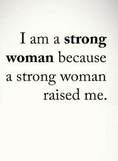 Quotes Strong women raise strong daughters.