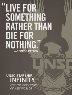 """""""Live for somthing rather than die for nothing"""" - Halo quote Video Game Quotes, Video Game Art, Video Games, Favorite Quotes, Best Quotes, Life Quotes, Qoutes, Halo Quotes, George Patton"""