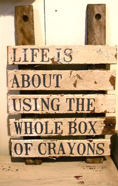 BOXenspruch: Life is about using the whole box of crayons.