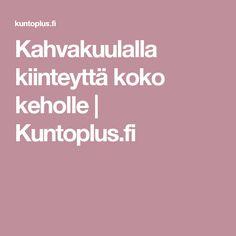 Kahvakuulalla kiinteyttä koko keholle | Kuntoplus.fi