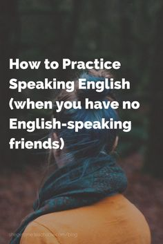 How to Practice Speaking English when you have no English-speaking friends. Finding English-speaking friends can be difficult, but there are a few things that you can do on your own to practice speaking! Ranging from free to very expensive, here are some tips that will help you speak the English that you've always dreamed of, all by yourself!