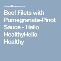 Beef Filets with Pomegranate-Pinot Sauce - Hello HealthyHello Healthy