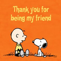 """Thank you for being my Friend"". Charlie Brown and Snoopy."