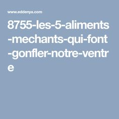 8755-les-5-aliments-mechants-qui-font-gonfler-notre-ventre Videos, Foods To Avoid, Loosing Weight, Food, Video Clip