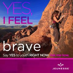 Yes, I feel brave. Say Yes to youth RIGHT NOW. Ask me how. -