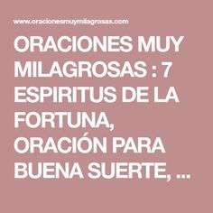 ORACIONES MUY MILAGROSAS : 7 ESPIRITUS DE LA FORTUNA, ORACIÓN PARA BUENA SUERTE, ABUNDANCIA ECONÓMICA, DINERO URGENTE