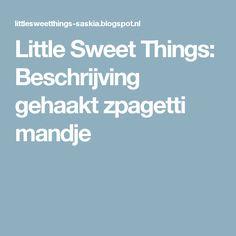Little Sweet Things: Beschrijving gehaakt zpagetti mandje