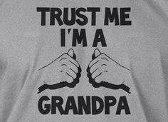 Trust Me I'm A Grandpa Father's Day Christmas Gift New Baby Birthday Gifts for Dad Grandparent Screen Printed T-Shirt Mens Funny Geek Geek Humor, Funny Geek, Mechanic Humor, Mechanic Garage, Christmas Gift For Dad, Funny Christmas, Gifts For Dad, Cool Shirts, Fathers Day