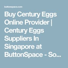 Buy Century Eggs Online Provider | Century Eggs Suppliers In Singapore at ButtonSpace - Social Media Buttons | Social Network Buttons | Share Buttons