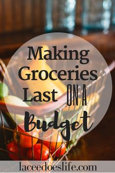 Making your Groceries Last on a Budget – Lacee Does Life | Groceries | Budget | Making Groceries Last | Frugal Living | Budget Advice |